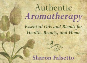 Authentic Aromatherapy by Sharon Falsetto, Skyhorse Publishing