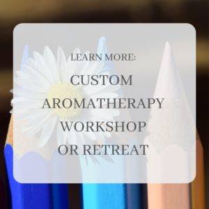 CUSTOM AROMATHERAPY WORKSHOP OR RETREAT